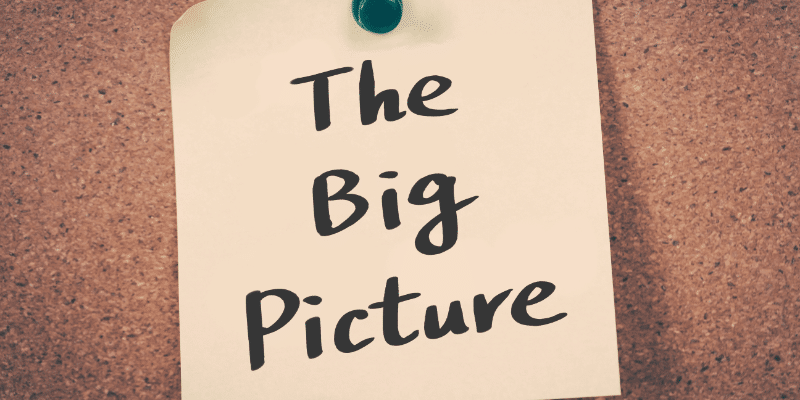 Focusing on the Big Picture will save you from destroying your business